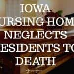Iowa Nursing Home Neglect Leads to Three Deaths