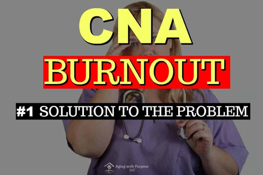 CNA Burnout All Time High | Number One Solution
