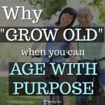 Aging with Purpose | Instead of Just Getting Old